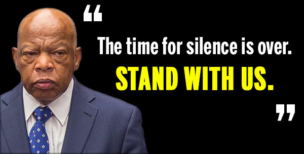 """The time for silence is over. STAND WITH US."" -John Lewis"
