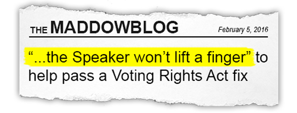 """The MADDOWBLOG: """"the Speaker won't lift a finger"""" to help pass a Voting Rights Act fix"""