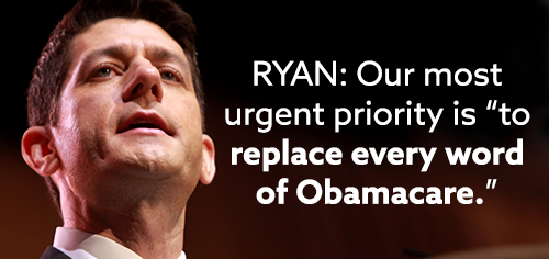 """RYAN: Our most urgent priority is """"to replace every word of Obamacare."""""""